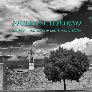 """""""Figline Valdarno"""" nel 150° Anniversario dell'Unità d'Italia"""
